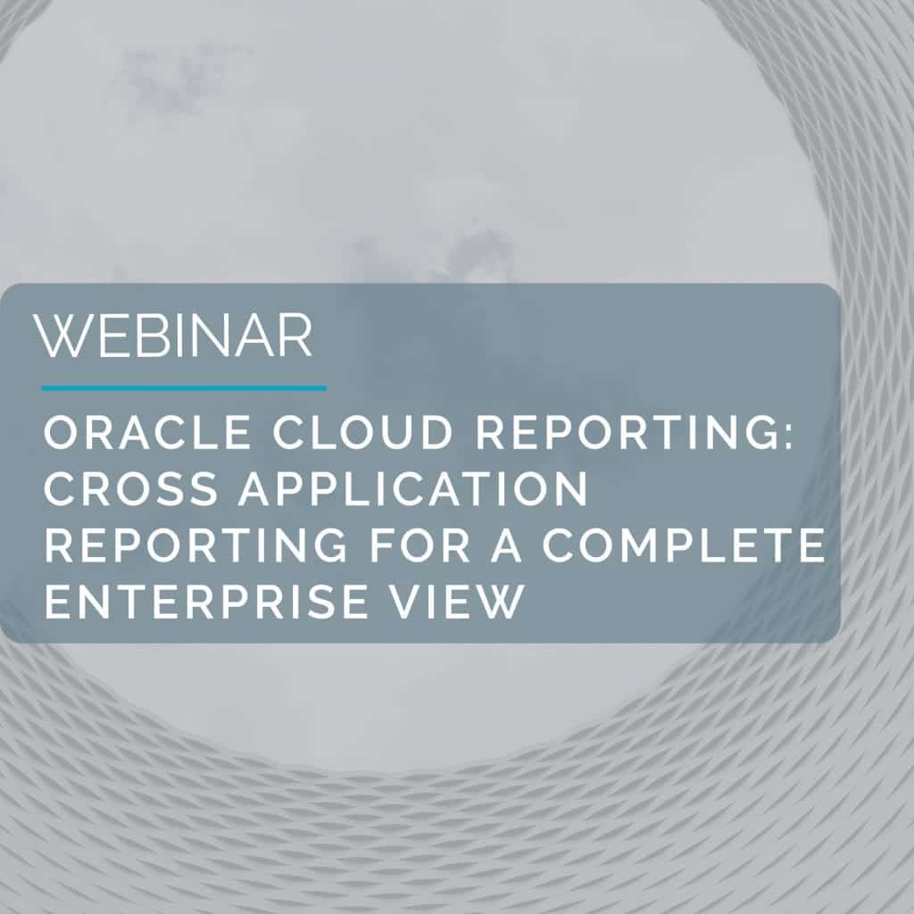 Webinar: Oracle Cloud Reporting - Cross Application Reporting For A Complete Enterprise View 1