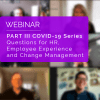 PART III COVID-19 Series: Questions for HR, Employee Experience and Change Management 4