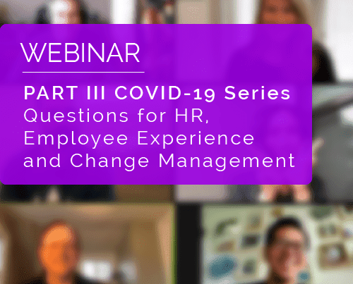 PART III COVID-19 Series: Questions for HR, Employee Experience and Change Management 2