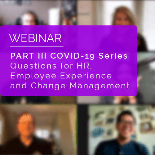 PART III COVID-19 Series: Questions for HR, Employee Experience and Change Management 5